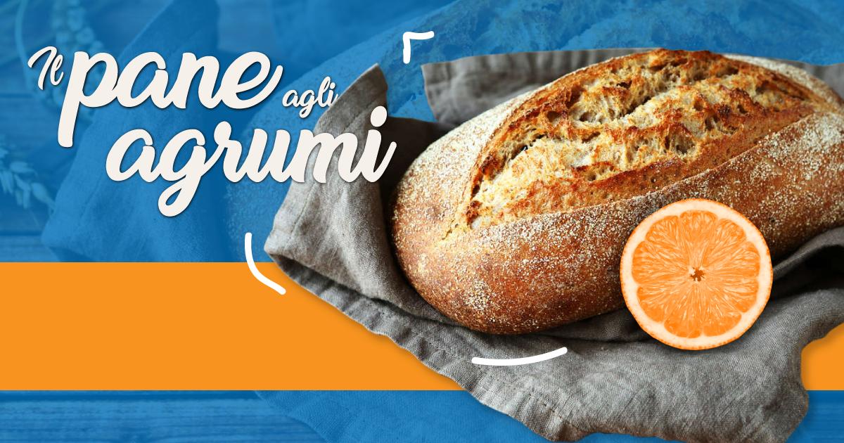 Novità a tavola: il pane agli agrumi